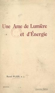 Raoul Plus - Une âme de lumière et d'énergie : Mère Marie-Thérèse (Louise Bader) - Assistante générale des Religieuses de Saint-Joseph-de-Bourg (Ain).