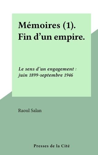 Mémoires (1). Fin d'un empire.. Le sens d'un engagement : juin 1899-septembre 1946