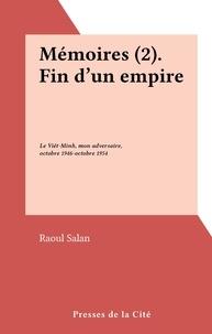 Raoul Salan - Mémoires (2). Fin d'un empire - Le Viêt-Minh, mon adversaire, octobre 1946-octobre 1954.