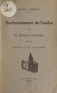 Raoul Stéphan et  Langlois-Bellot - Enchantement de l'aube - Ou La féerie nîmoise.