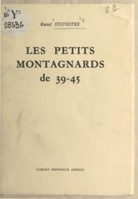 Raoul Sylvestre - Les petits montagnards de 39-45.
