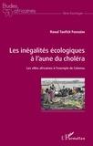 Raoul Taofick Fousséni - Les inégalités écologiques à l'aune du choléra - Les villes africaines à l'exemple de Cotonou.