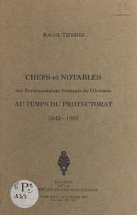 Raoul Teissier - Chefs et notables des établissements français de l'Océanie au temps du Protectorat - 1842-1880.