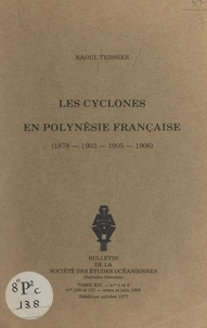 Raoul Teissier - Les cyclones en Polynésie française : 1878, 1903, 1905, 1906.