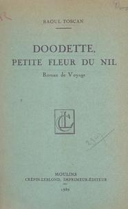 Raoul Toscan - Doodette, petite fleur du Nil - Roman de voyage.