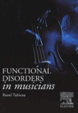 Raoul Tubiana - Functional disorders in musicians preceded by Basic notions on anatomy and physiology and followed by a Glossary of medical terms.
