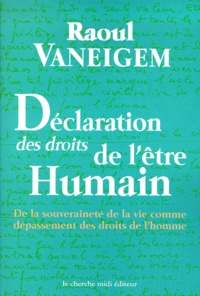 Raoul Vaneigem - Déclaration des droits de l'être humain. - De la souveraineté de la vie comme dépassement des droits de l'homme.