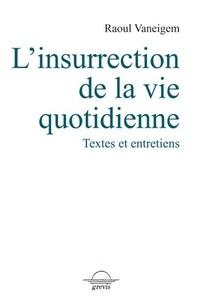 Raoul Vaneigem - L'insurrection de la vie quotidienne - Textes et entretiens.