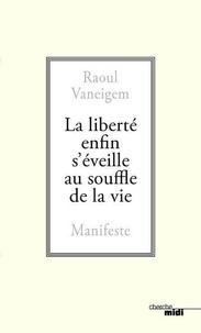 Raoul Vaneigem - La liberté enfin s'éveille au souffle de la vie - Manifeste.