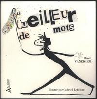 Raoul Vaneigem - Le cueilleur de mots.