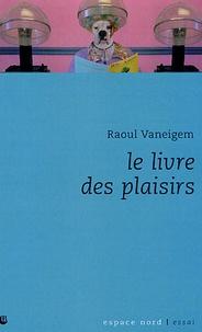 Raoul Vaneigem - Le livre des plaisirs.