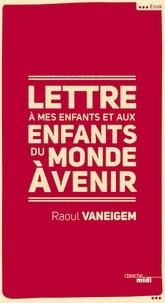 Raoul Vaneigem - Lettre à mes enfants et aux enfants du monde à venir.