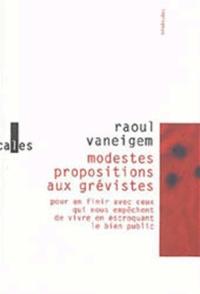 Raoul Vaneigem - Modestes propositions aux grévistes - Pour en finir avec ceux qui nous empêchent de vivre en escroquant le bien public.