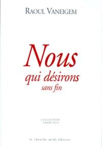 Raoul Vaneigem - Nous qui désirons sans fin.