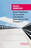 Raoul Vaneigem - Pour l'abolition de la société marchande pour une société vivante.