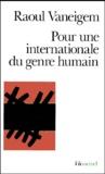 Raoul Vaneigem - Pour une internationale du genre humain.