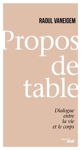Raoul Vaneigem - Propos de table - Dialogue entre la vie et le corps.