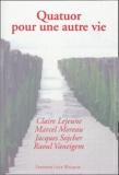 Raoul Vaneigem et Marcel Moreau - Quatuor pour une autre vie.