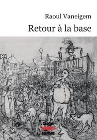 Raoul Vaneigem - Retour à la base.