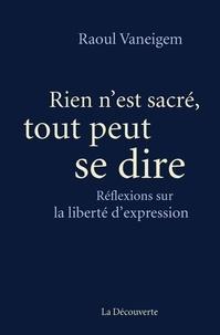 Raoul Vaneigem - Rien n'est sacré, tout peut se dire - Réflexions sur la liberté d'expression.