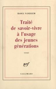 Raoul Vaneigem - Traité de savoir-vivre à l'usage des jeunes générations.