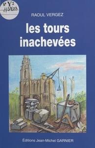 Raoul Vergez - Les tours inachevées.