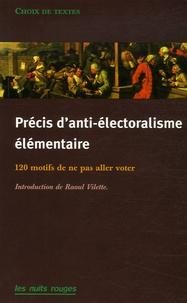 Raoul Vilette - Précis d'anti-électoralisme élémentaire - 120 Motifs de ne pas aller voter.