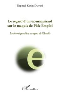 Rapahël-Karim Djavani - Le regard d'un ex-maquisard sur le maquis de Pôle Emploi - La chronique d'un ex-agent de l'Assedic.