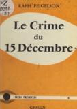 Raph Feigelson et Jean Amblard - Le crime du 15 décembre.