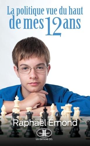 Raphaël Émond - La politique vue du haut de mes 12 ans.