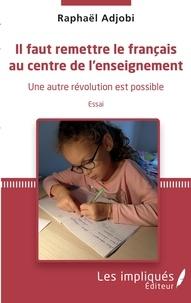 Raphaël Adjobi - Il faut remettre le français au centre de l'enseignement - Une autre révolution est possible.
