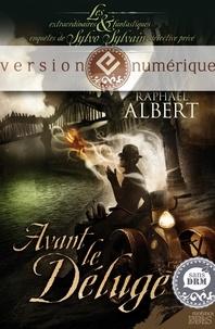 Raphaël Albert - Les extraordinaires & fantastiques enquêtes de Sylvo Sylvain, détective privé  : Avant le déluge.