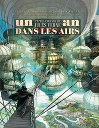 Raphaël Albert et Jeanne-A Debats - Un an dans les airs - Voyage extraordinaire dans la cité volante d'après l'oeuvre de Jules Verne.