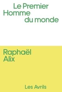Raphaël Alix - Le Premier homme du monde.