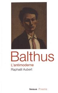 Raphaël Aubert - Balthus, l'antimoderne.