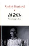 Raphaël Baeriswyl - Le pacte des idoles - Une approche girardienne du politiquement correct.