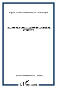 Raphael Bar-El et Gilbert Benhayoun - Regional cooperation in a global context.