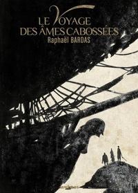 Raphaël Bardas - Le voyage des âmes cabossées.