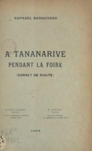 Raphaël Barquissau - À Tananarive pendant la foire - Carnet de route.