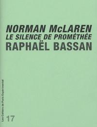 Raphaël Bassan - Norman McLaren - Le silence de Prométhée.