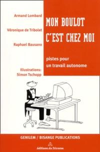 Mon boulot c'est chez moi. Pistes pour un travail autonome - Raphaël Bausano pdf epub