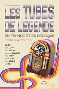 Raphaël Beaujean - Les tubes de légende en France et en Belgique.