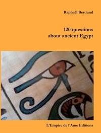 Raphaël Bertrand - 120 questions about ancient Egypt.