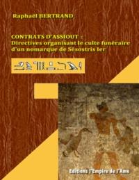 Raphaël Bertrand - Contrats d'Assiout : Directives organisant le culte funéraire d'un nomarque de Sésostris Ier.