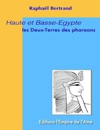 Raphaël Bertrand - Haute et Basse-Egypte : Les Deux-Terres des pharaons.