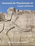 Raphaël Bertrand - Jeunesse de Thoutmosis III.