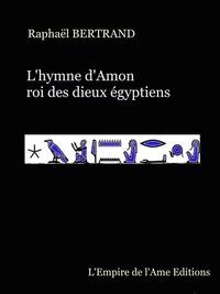 Raphaël Bertrand - L'hymne d'Amon - roi des dieux égyptiens.