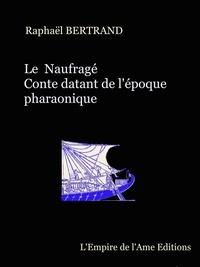 Raphaël Bertrand - Le Naufragé, conte datant de l'Egypte pharaonique.