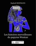 Raphaël Bertrand - Les histoires merveilleuses du papyrus Westcar.