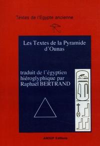 Raphaël Bertrand - Les Textes de la Pyramide d'Ounas - Tome 1, Traduction et translittération.